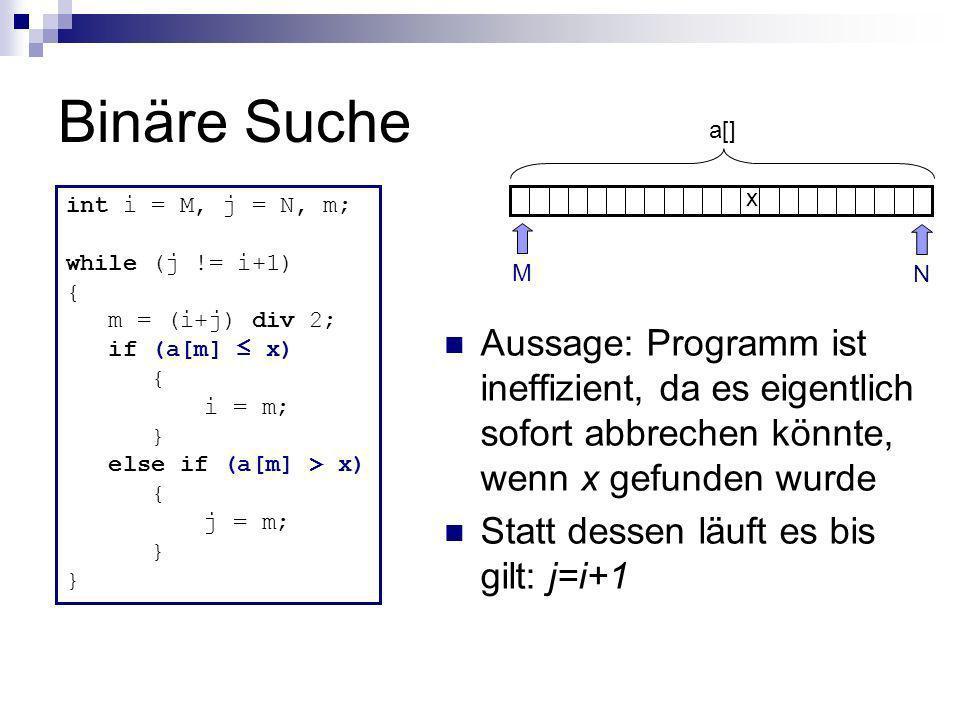 Binäre Suche N. M. x. a[] int i = M, j = N, m; while (j != i+1) { m = (i+j) div 2; if (a[m] ≤ x)